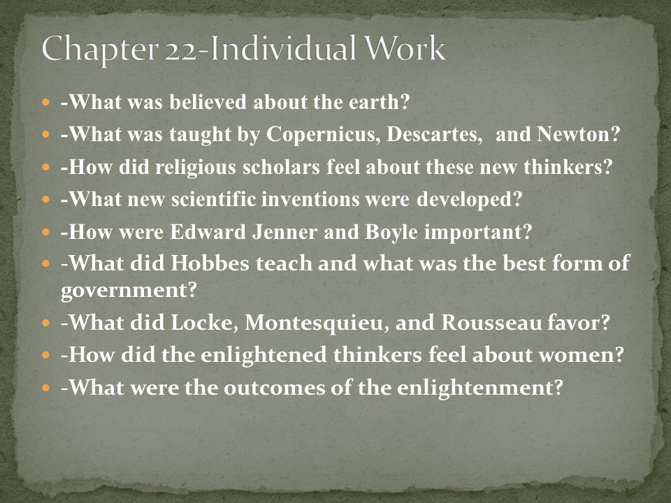 -What was believed about the earth. -What was taught by Copernicus, Descartes, and Newton.