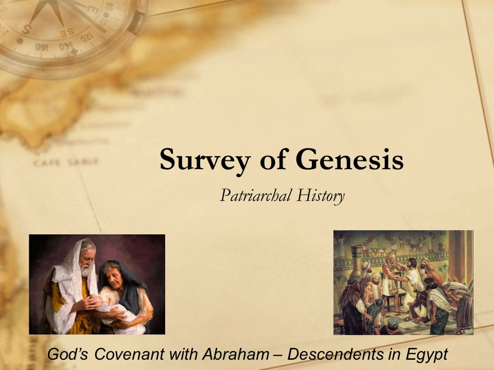 Survey of Genesis Patriarchal History God's Covenant with Abraham – Descendents in Egypt