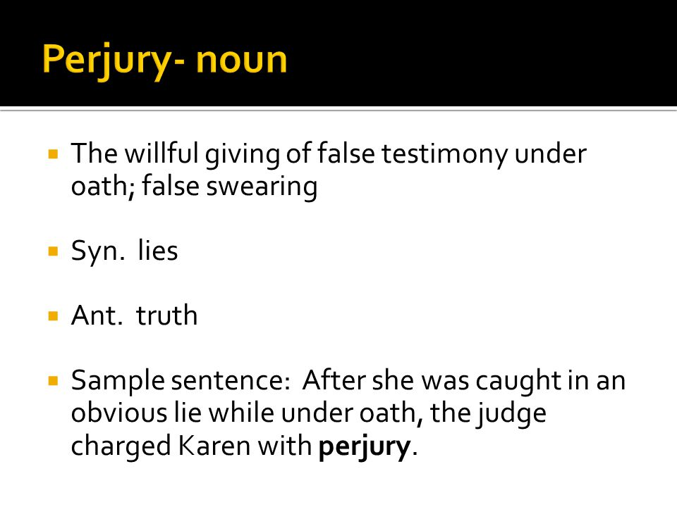  The willful giving of false testimony under oath; false swearing  Syn.