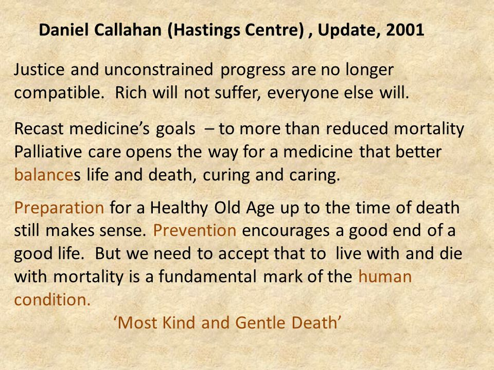 Daniel Callahan (Hastings Centre), Update, 2001 Justice and unconstrained progress are no longer compatible.
