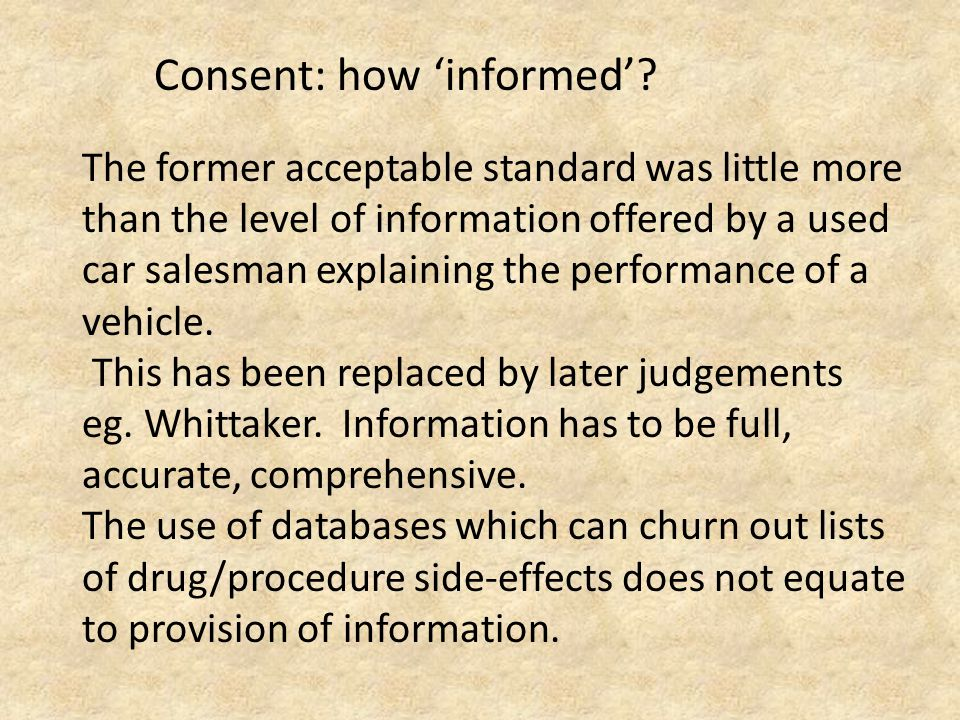 Consent: how 'informed'? The former acceptable standard was little more than the level of information offered by a used car salesman explaining the pe
