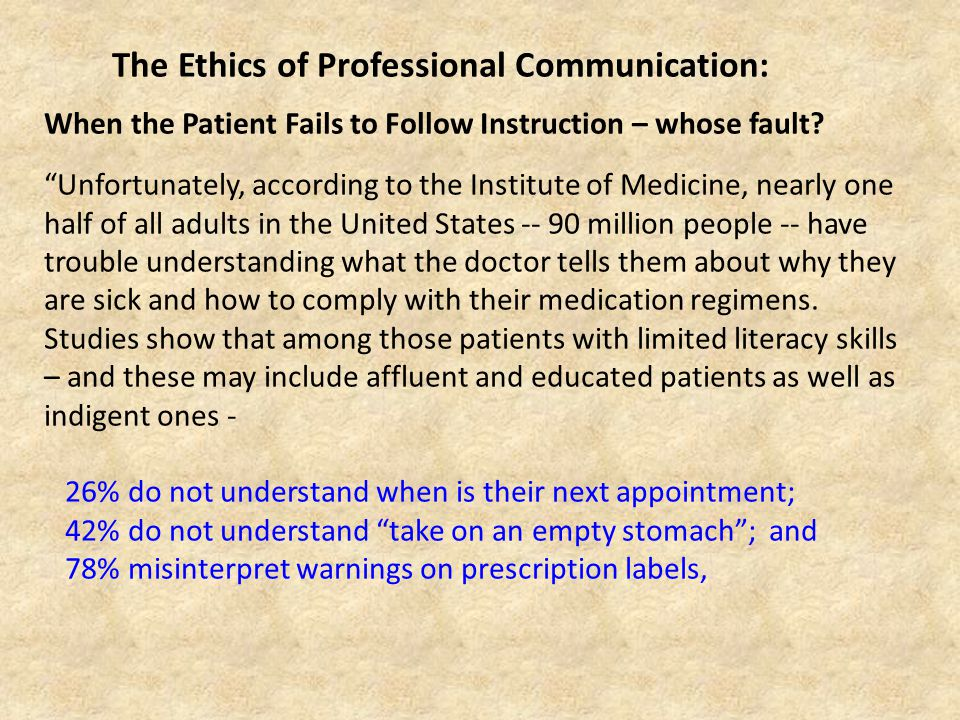 The Ethics of Professional Communication: When the Patient Fails to Follow Instruction – whose fault.