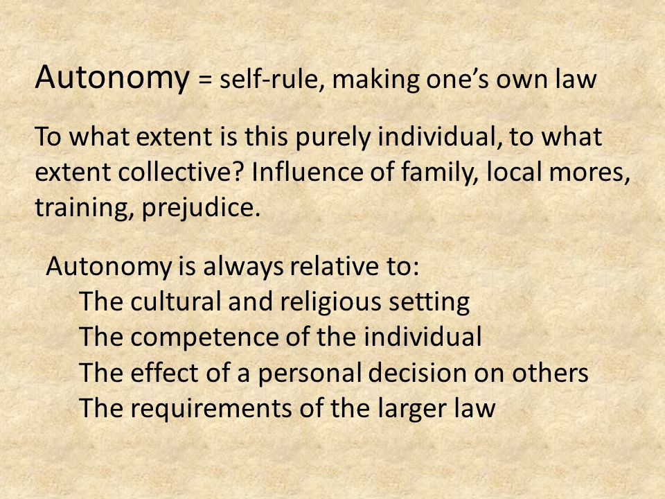 Autonomy = self-rule, making one's own law To what extent is this purely individual, to what extent collective.