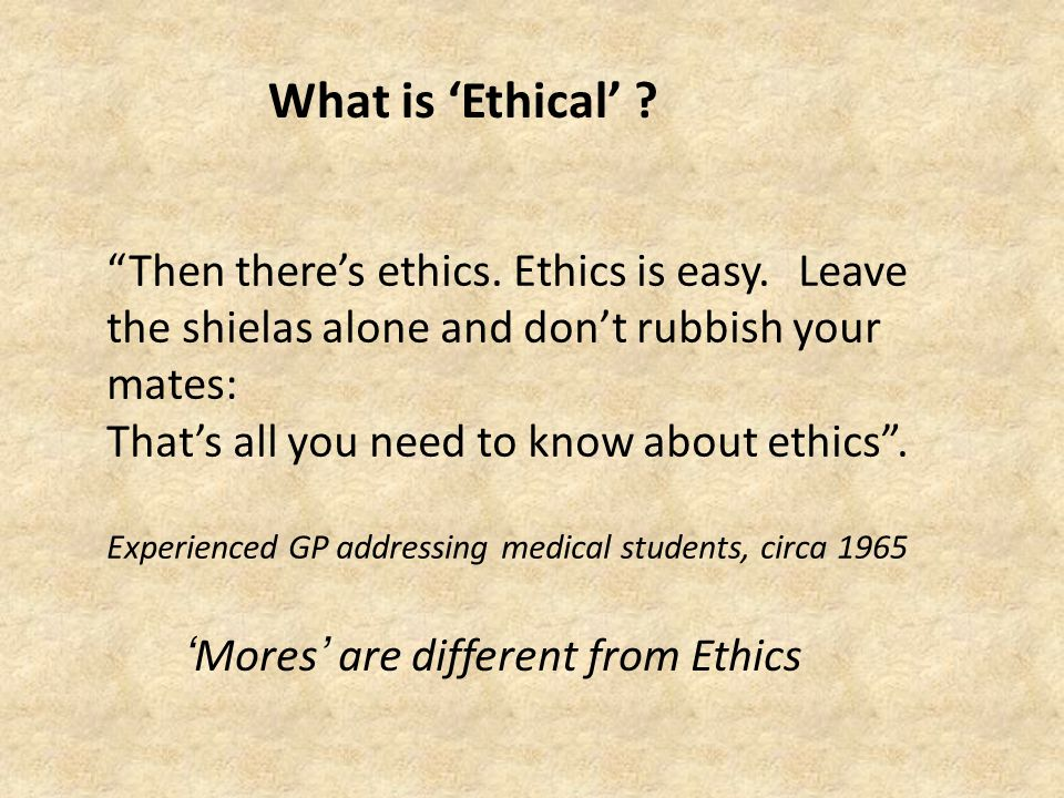 What is 'Ethical' . Then there's ethics.