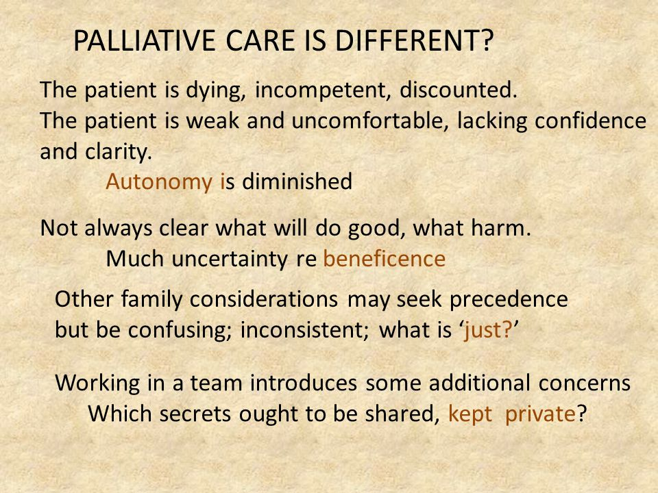 PALLIATIVE CARE IS DIFFERENT. The patient is dying, incompetent, discounted.