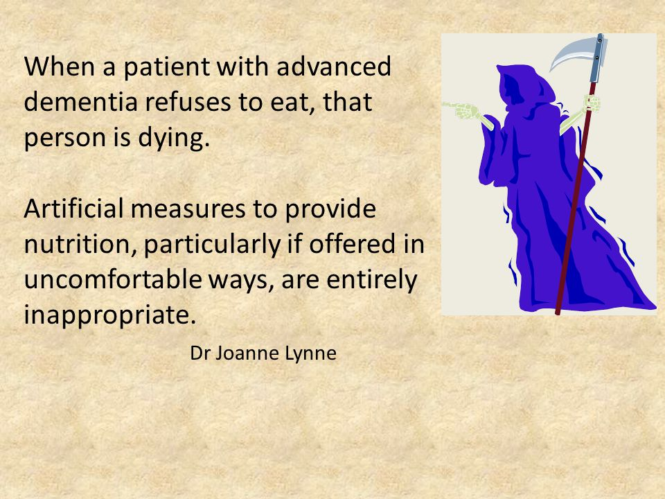 When a patient with advanced dementia refuses to eat, that person is dying.