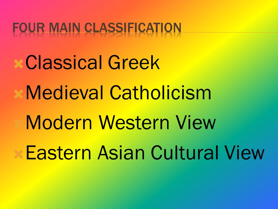  Classical Greek  Medieval Catholicism  Modern Western View  Eastern Asian Cultural View
