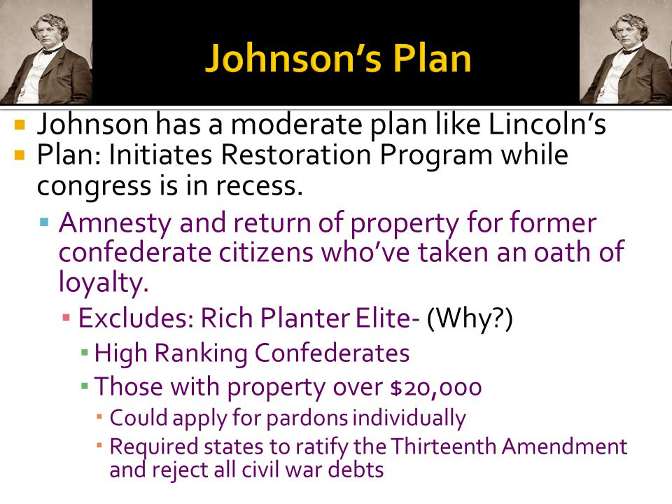  Johnson has a moderate plan like Lincoln's  Plan: Initiates Restoration Program while congress is in recess.