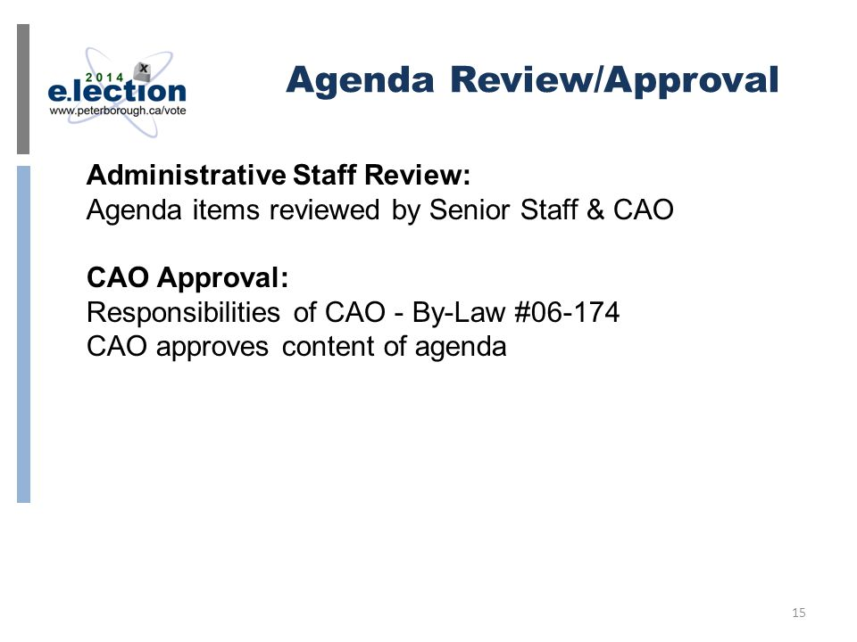 Agenda Review/Approval Administrative Staff Review: Agenda items reviewed by Senior Staff & CAO CAO Approval: Responsibilities of CAO - By-Law #06-174 CAO approves content of agenda 15