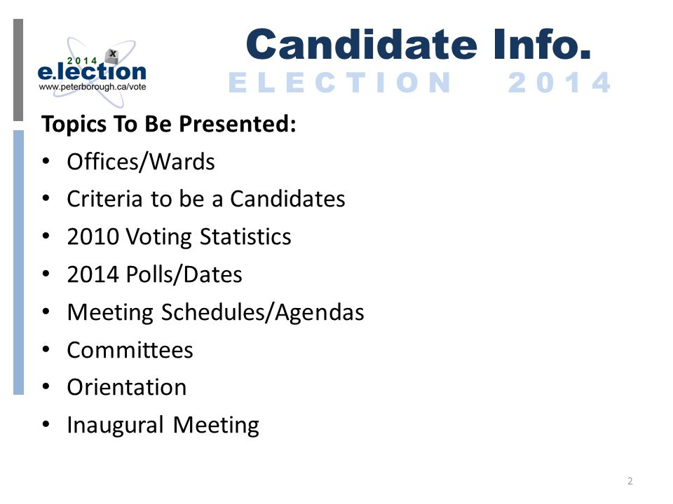 Topics To Be Presented: Offices/Wards Criteria to be a Candidates 2010 Voting Statistics 2014 Polls/Dates Meeting Schedules/Agendas Committees Orientation Inaugural Meeting Candidate Info.