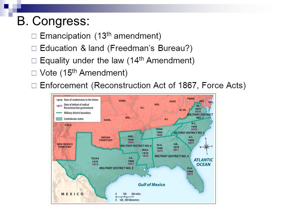 B. Congress:  Emancipation (13 th amendment)  Education & land (Freedman's Bureau?)  Equality under the law (14 th Amendment)  Vote (15 th Amendme
