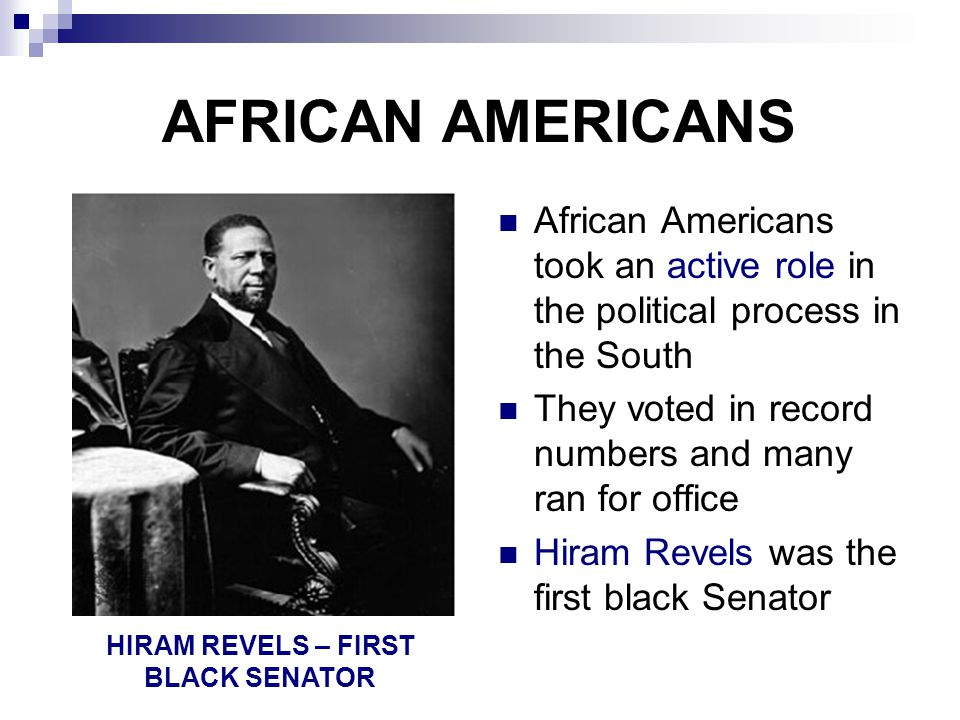AFRICAN AMERICANS African Americans took an active role in the political process in the South They voted in record numbers and many ran for office Hir