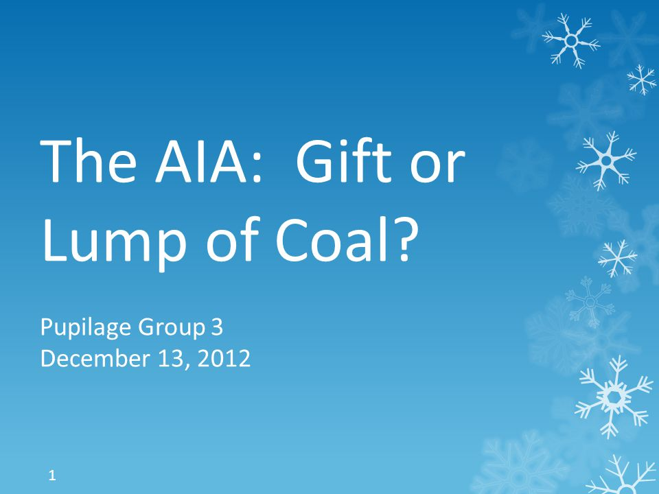 The AIA: Gift or Lump of Coal Pupilage Group 3 December 13, 2012 1