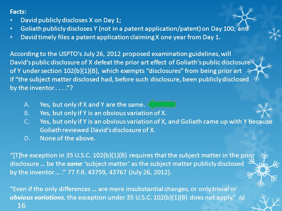 Facts: David publicly discloses X on Day 1; Goliath publicly discloses Y (not in a patent application/patent) on Day 100; and David timely files a patent application claiming X one year from Day 1.