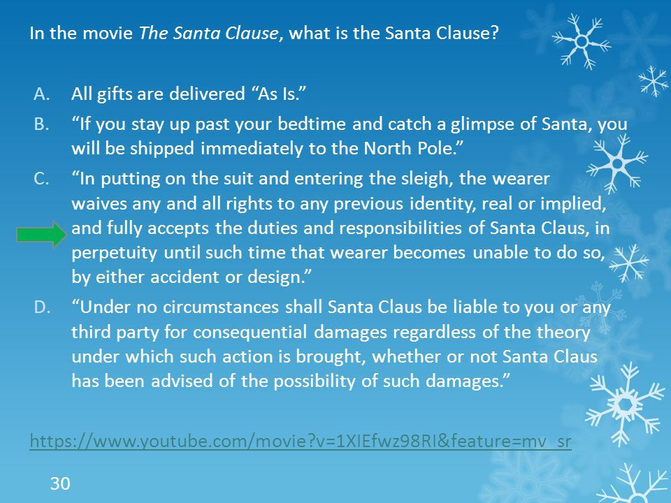 "In the movie The Santa Clause, what is the Santa Clause? A.All gifts are delivered ""As Is."" B.""If you stay up past your bedtime and catch a glimpse of"
