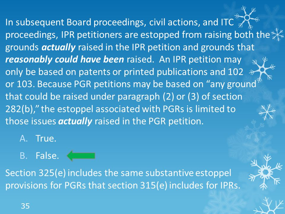 In subsequent Board proceedings, civil actions, and ITC proceedings, IPR petitioners are estopped from raising both the grounds actually raised in the