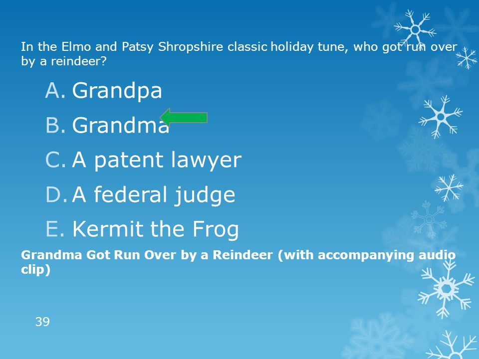 In the Elmo and Patsy Shropshire classic holiday tune, who got run over by a reindeer.