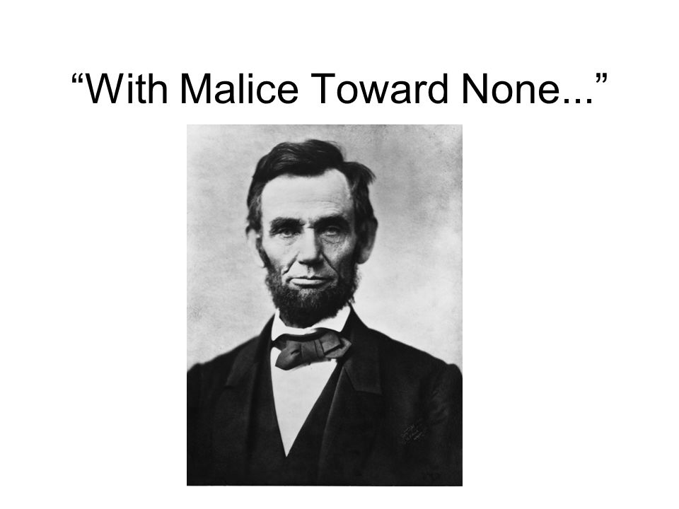 With Malice Toward None...
