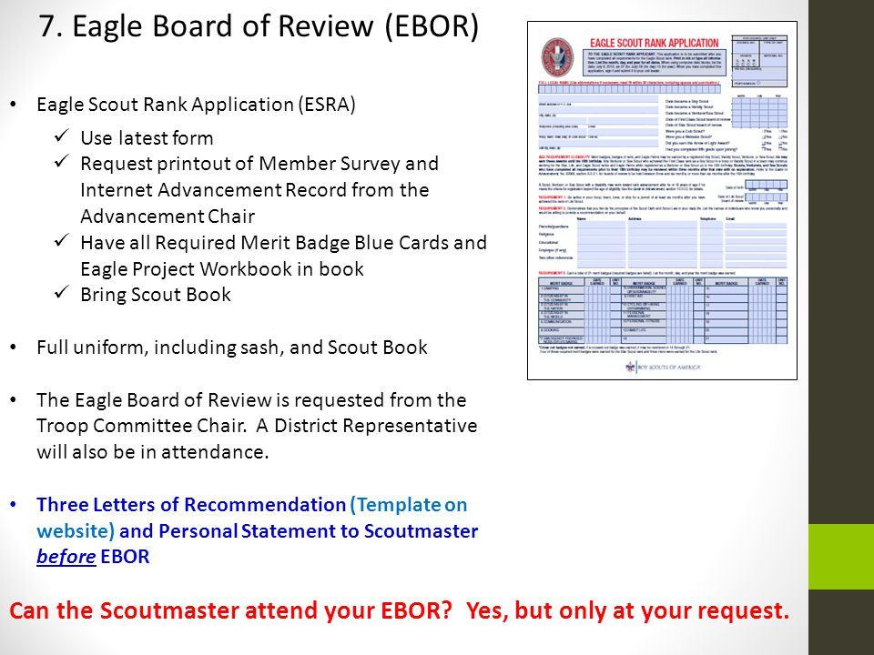7. Eagle Board of Review (EBOR) Eagle Scout Rank Application (ESRA) Use latest form Request printout of Member Survey and Internet Advancement Record