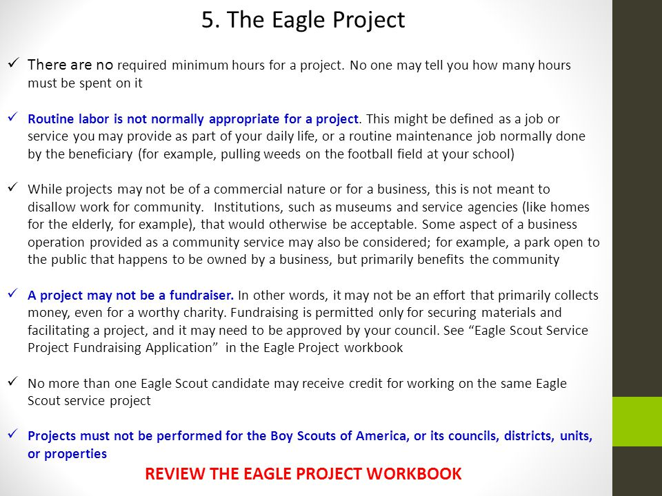 5. The Eagle Project There are no required minimum hours for a project. No one may tell you how many hours must be spent on it Routine labor is not no