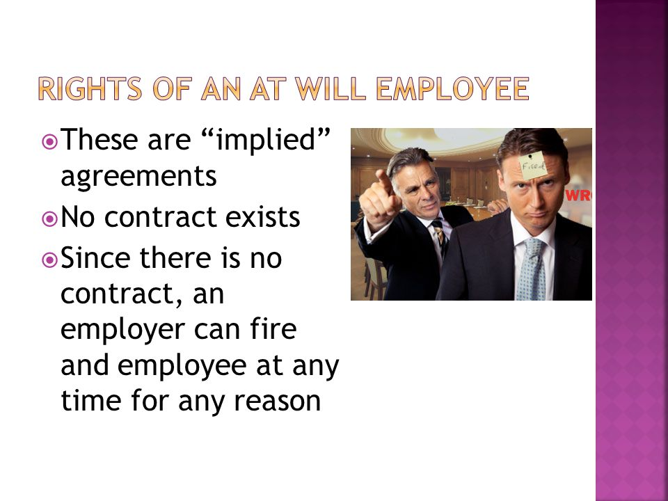 """ These are """"implied"""" agreements  No contract exists  Since there is no contract, an employer can fire and employee at any time for any reason"""