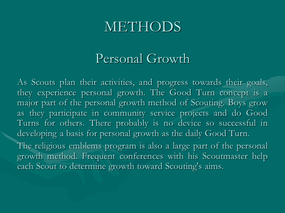 METHODS Personal Growth As Scouts plan their activities, and progress towards their goals, they experience personal growth. The Good Turn concept is a
