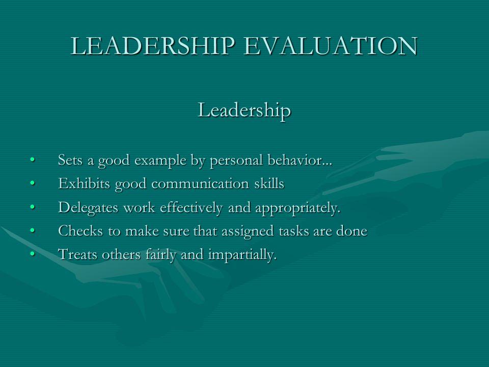 LEADERSHIP EVALUATION Leadership Sets a good example by personal behavior...Sets a good example by personal behavior... Exhibits good communication sk
