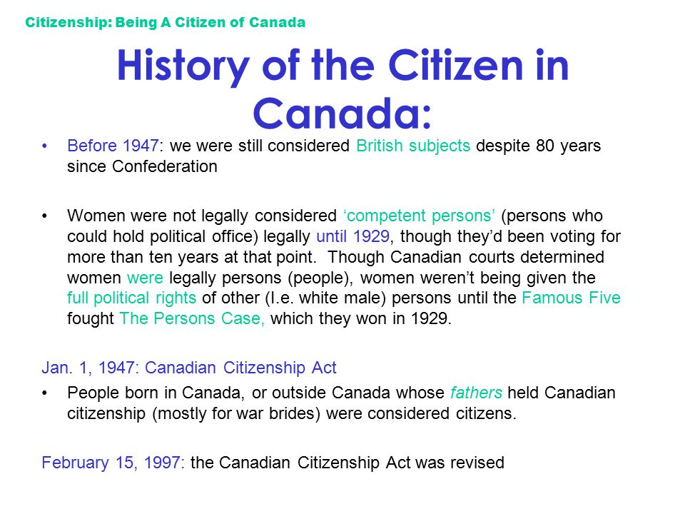 Citizenship: Being A Citizen of Canada History of the Citizen in Canada: Before 1947: we were still considered British subjects despite 80 years since
