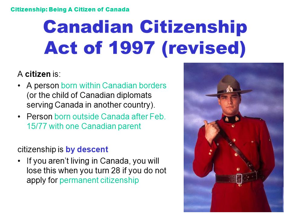Citizenship: Being A Citizen of Canada Becoming a Canadian Citizen Every year, over 150,000 people take the Oath and become citizens You are first classed as a permanent resident → with many, but not all, rights of citizenship