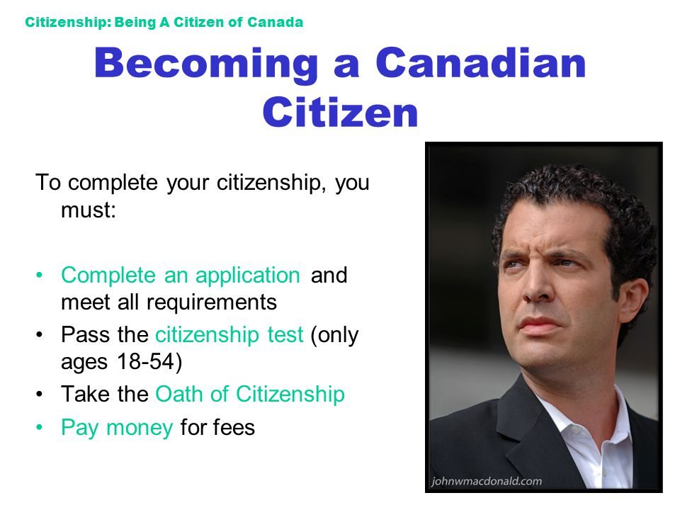 Citizenship: Being A Citizen of Canada Becoming a Canadian Citizen To complete your citizenship, you must: Complete an application and meet all requir