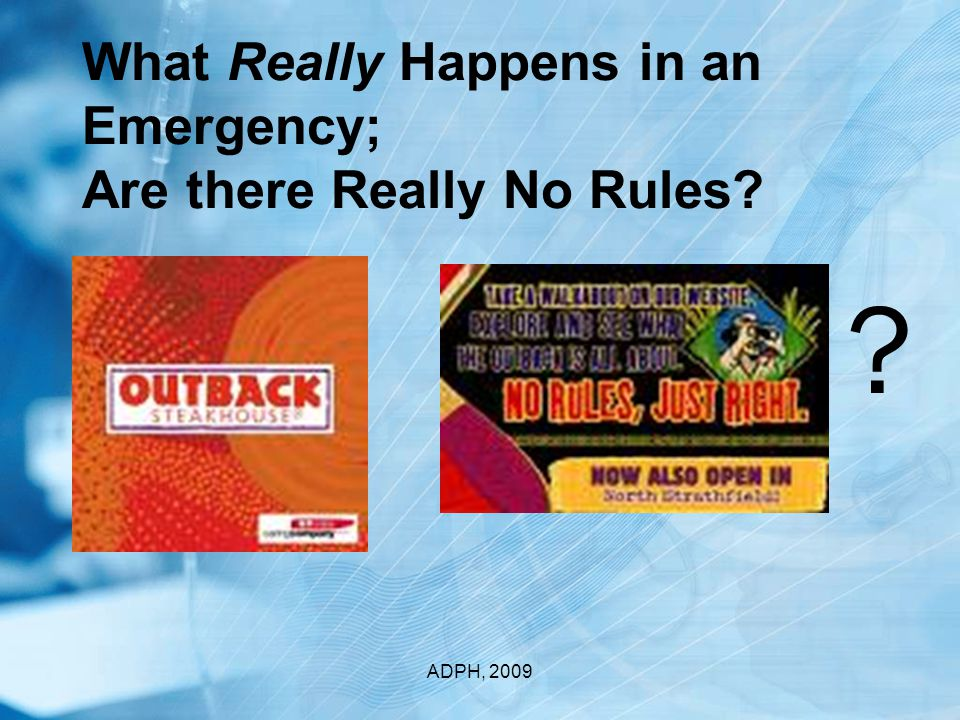 What Really Happens in an Emergency; Are there Really No Rules ADPH, 2009