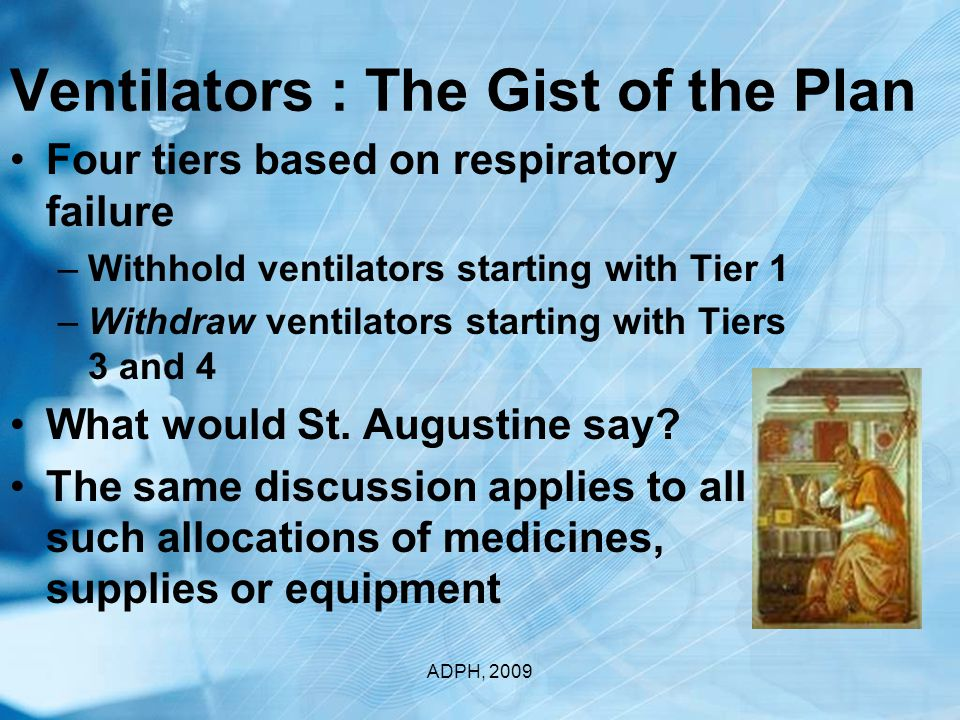 Ventilators : The Gist of the Plan Four tiers based on respiratory failure –Withhold ventilators starting with Tier 1 –Withdraw ventilators starting with Tiers 3 and 4 What would St.