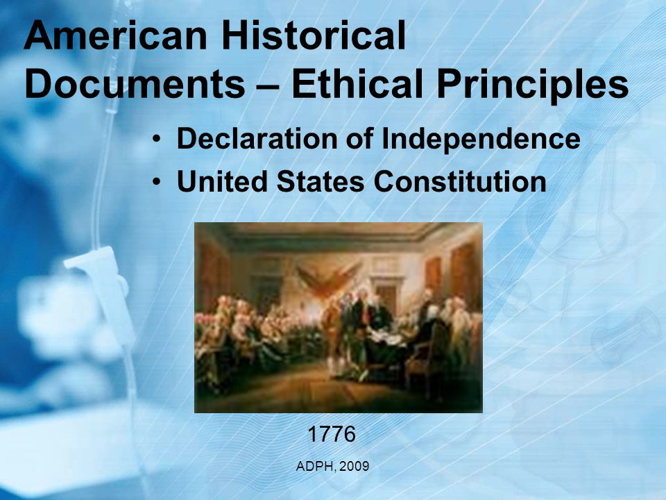 American Historical Documents – Ethical Principles Declaration of Independence United States Constitution ADPH, 2009 1776