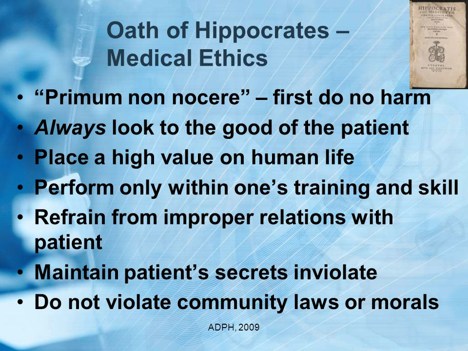 Summary – Professional Ethics  Death is acceptable  Do no harm  Patient first  Value on life  Proper relations  Confidentiality  Follow law & morals  Duty to care  Balance ADPH, 2009  Use Information  Timeliness  Diversity  Confidentiality  Collaboration  Competence  Public trust  Interdependence  Not abuse public position  Not discriminate  Not abandon  Sacred duty  Respect person  Beneficence  Justice  Individual rights  Community  Empowerment