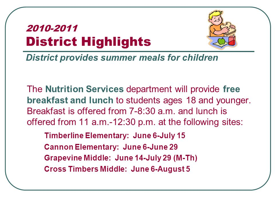 2010-2011 District Highlights The Nutrition Services department will provide free breakfast and lunch to students ages 18 and younger.