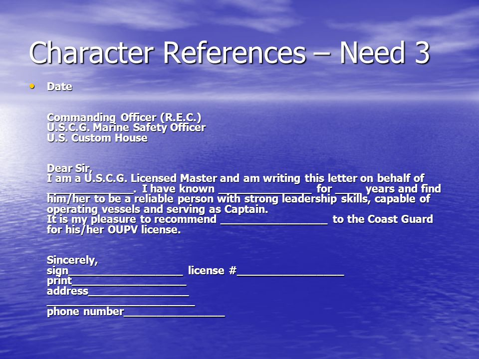 Character References – Need 3 Date Commanding Officer (R.E.C.) U.S.C.G.
