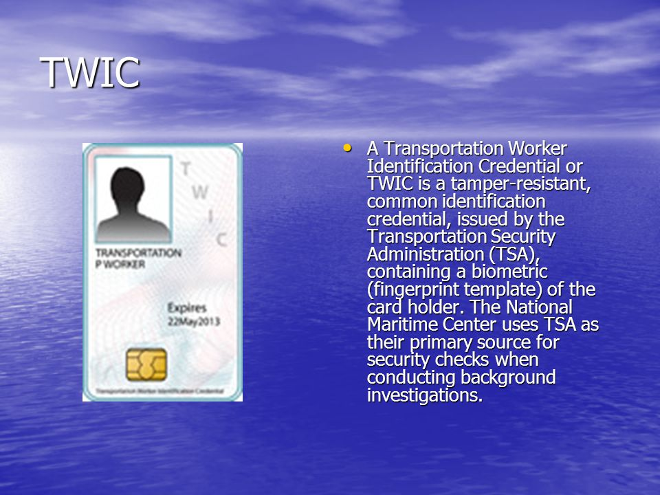 TWIC A Transportation Worker Identification Credential or TWIC is a tamper-resistant, common identification credential, issued by the Transportation Security Administration (TSA), containing a biometric (fingerprint template) of the card holder.