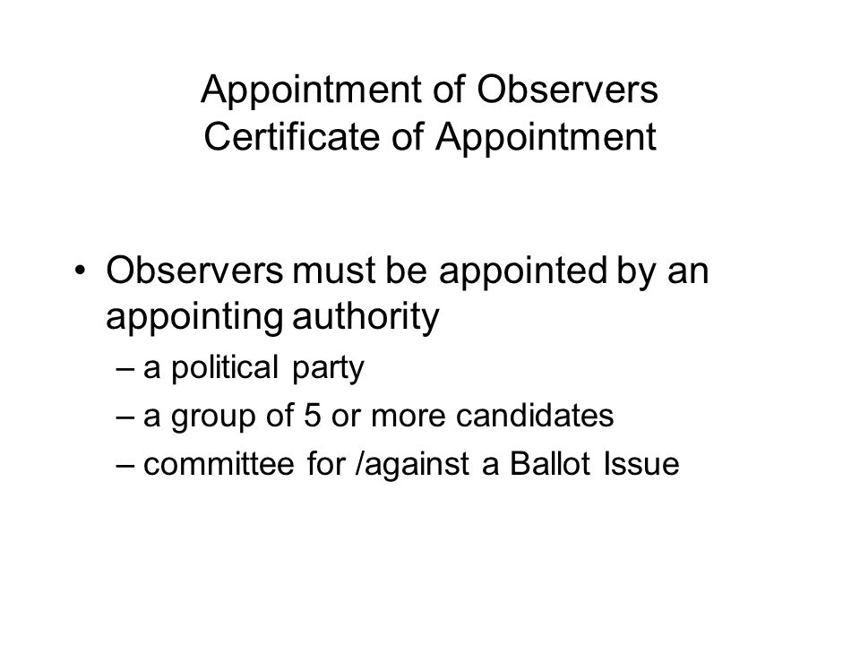 Privileges of the Observer The Observer must be permitted to: -Observe and document all election activities -Make written notes while on duty -Point out major problems to the Presiding Judge -Make requests of the Presiding Judge -Step outside to make phone calls -Witness closing of the polls and canvassing