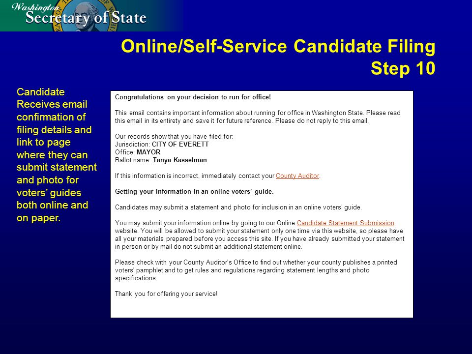Online/Self-Service Candidate Filing Step 10 Candidate Receives email confirmation of filing details and link to page where they can submit statement and photo for voters' guides both online and on paper.