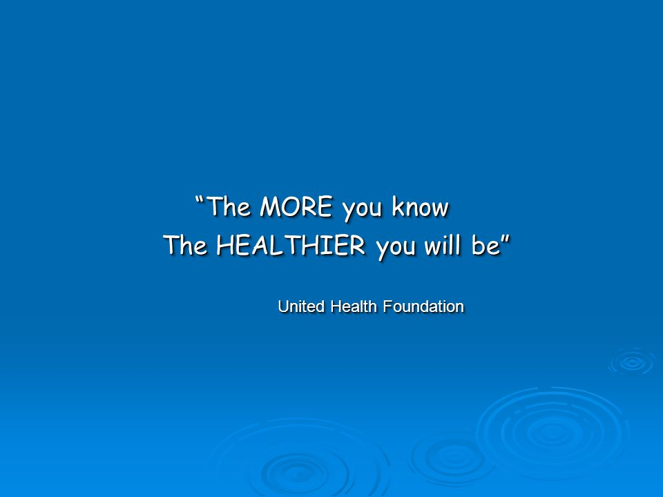 The MORE you know United Health Foundation The HEALTHIER you will be