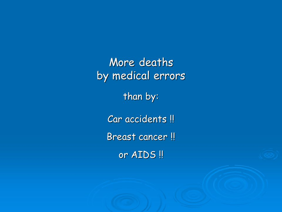 More deaths by medical errors than by: Car accidents !! Breast cancer !! or AIDS !!