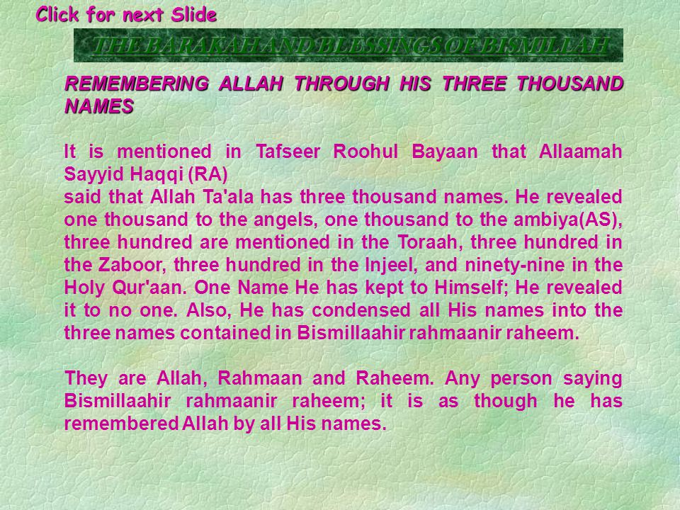 BISMILLAH BEFORE DOING ANYTHING It is for this reason that Rasoolullah (Sallallaahu-alayhi- wasallam) used to recite Bismillaahir rahmaanir raheem before doing any work.