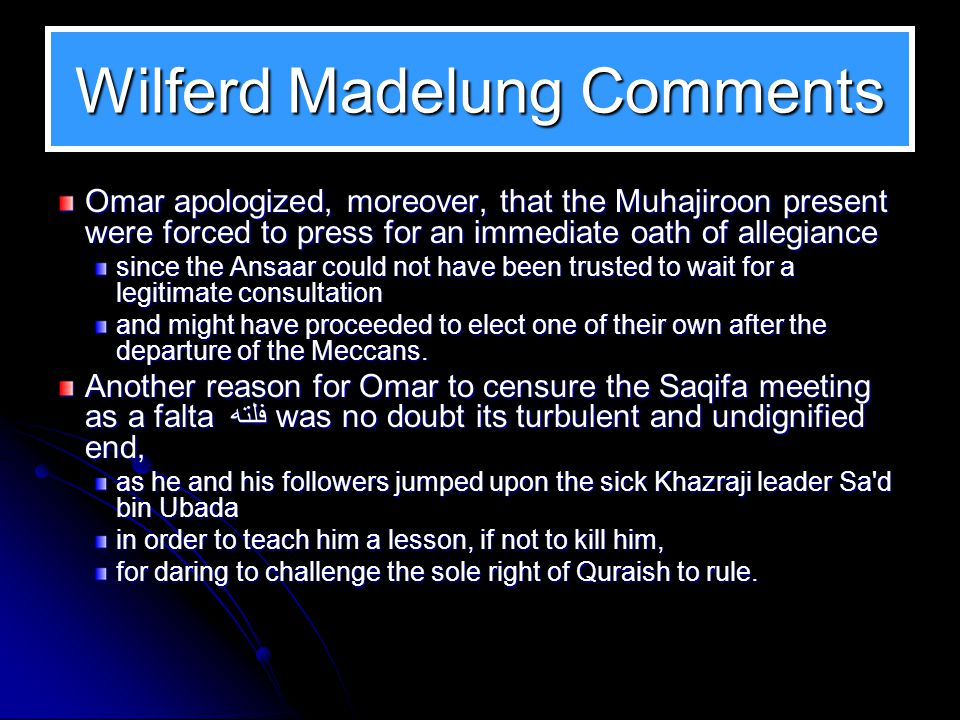 33 Wilferd Madelung Comments The creation of the Khilaafah was one of Omar's most enduring legacies, its significance to world history is hard to over