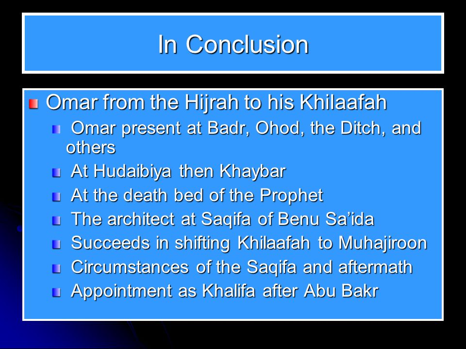 The Appointment Succession of Omar in Khilaafah was thus not as troublesome as any of the others. His succession was perhaps one of the smoothest tran
