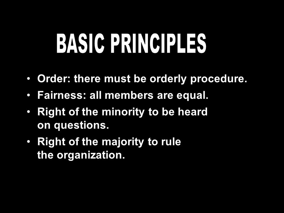 Order: there must be orderly procedure. Fairness: all members are equal.