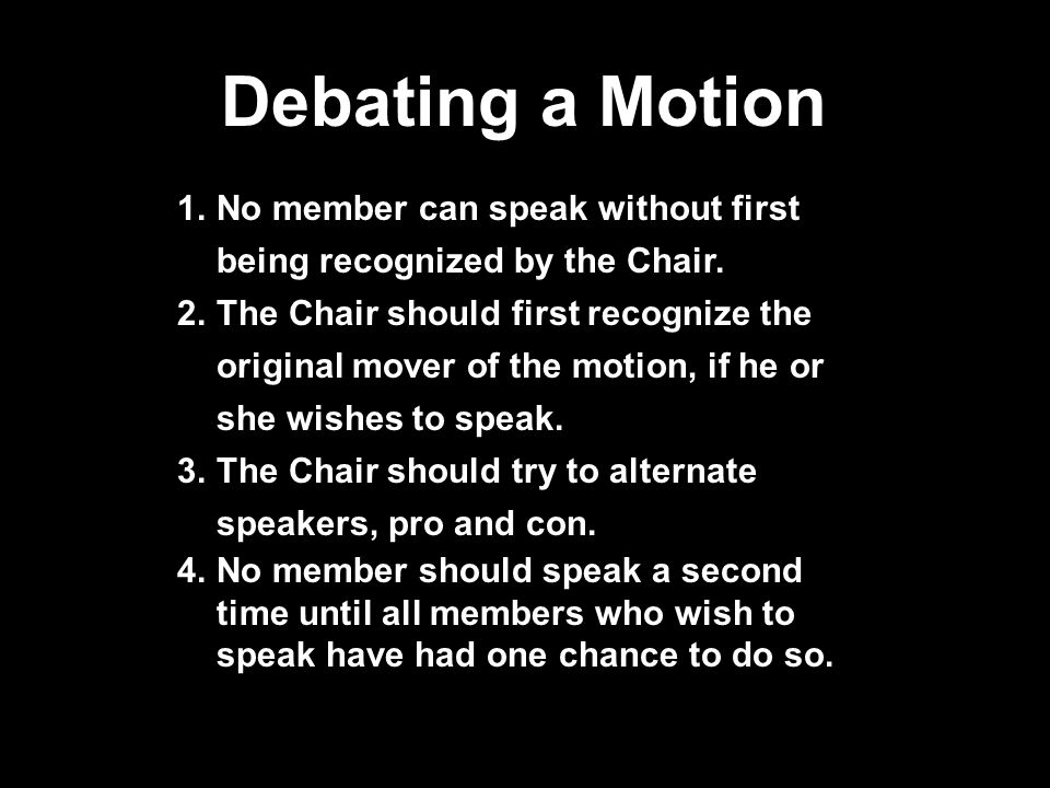 Debating a Motion 1.No member can speak without first being recognized by the Chair.