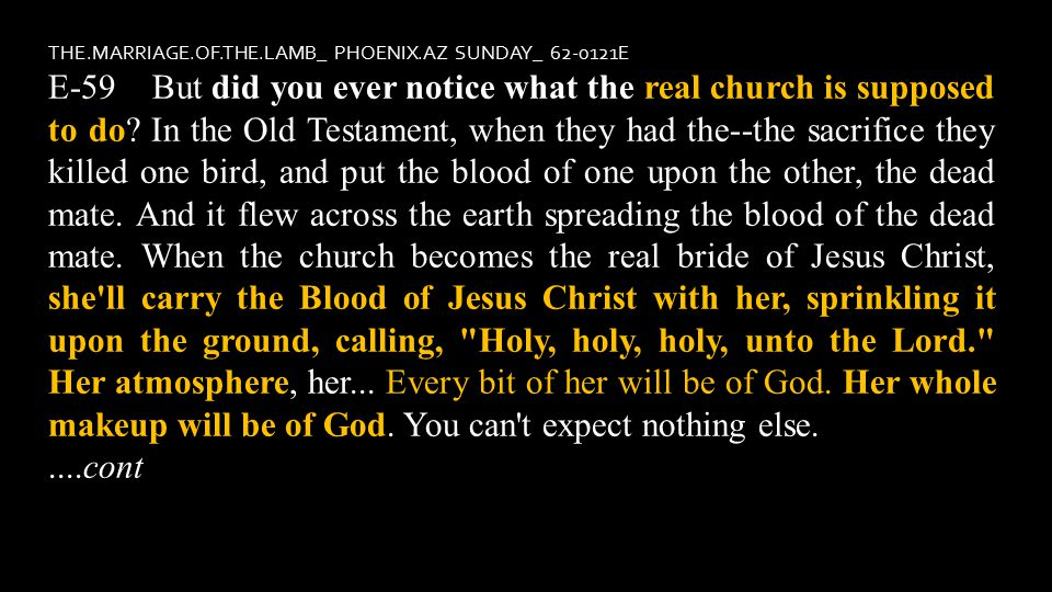 THE.MARRIAGE.OF.THE.LAMB_ PHOENIX.AZ SUNDAY_ 62-0121E E-59 But did you ever notice what the real church is supposed to do.