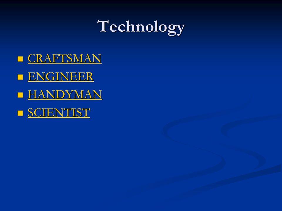 Technology CRAFTSMAN CRAFTSMAN CRAFTSMAN ENGINEER ENGINEER ENGINEER HANDYMAN HANDYMAN HANDYMAN SCIENTIST SCIENTIST SCIENTIST