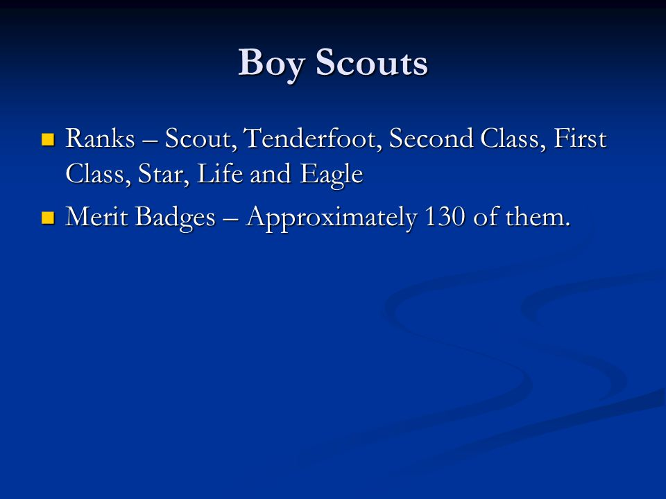 Boy Scouts Ranks – Scout, Tenderfoot, Second Class, First Class, Star, Life and Eagle Ranks – Scout, Tenderfoot, Second Class, First Class, Star, Life and Eagle Merit Badges – Approximately 130 of them.