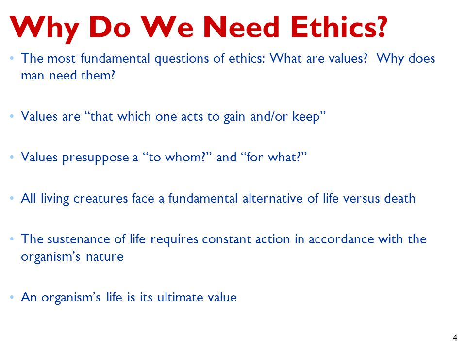 4 Why Do We Need Ethics.The most fundamental questions of ethics: What are values.